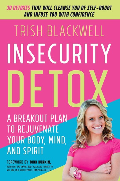 Insecurity Detox : A Breakout Plan to Rejuvenate Your Body, Mind, and Spirit