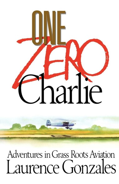 One Zero Charlie : Adventures in Grass Roots Aviation