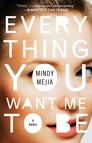 Everything You Want Me to Be : A Novel