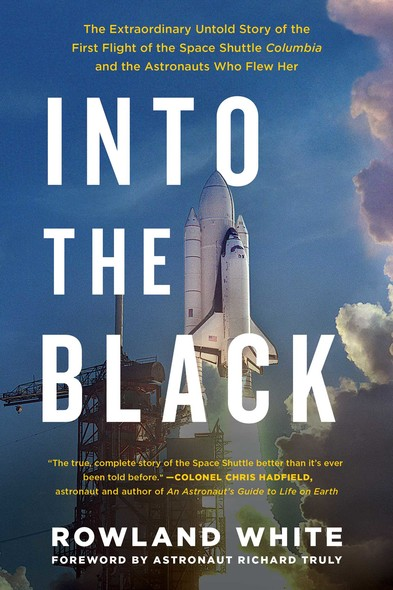 Into the Black : The Extraordinary Untold Story of the First Flight of the Space Shuttle Columbia and the Astronauts Who Flew Her