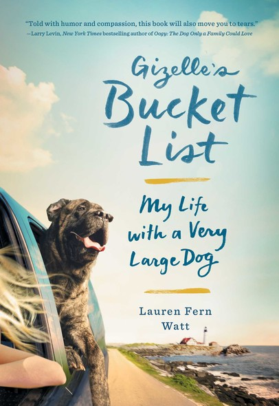 Gizelle's Bucket List : My Life with a Very Large Dog