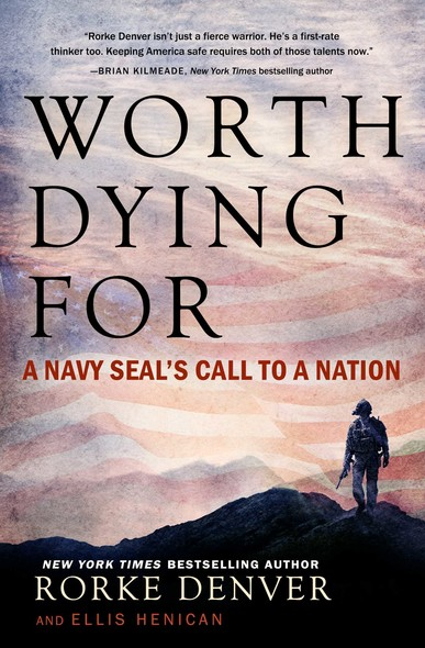 Worth Dying For : A Navy Seal's Call to a Nation