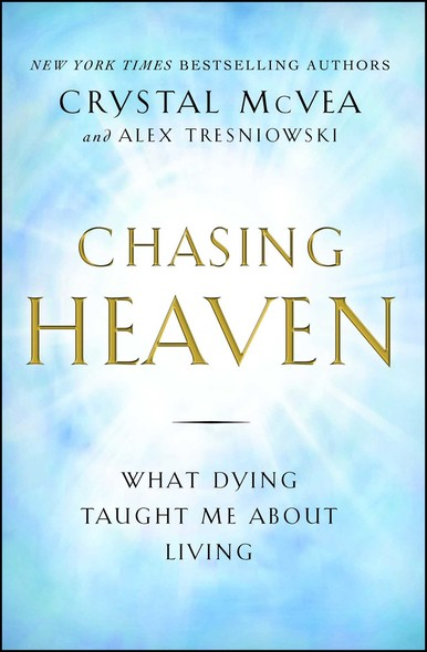 Chasing Heaven : What Dying Taught Me about Living