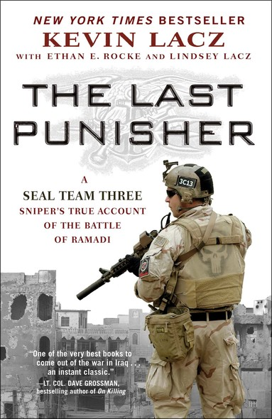 The Last Punisher : A SEAL Team THREE Sniper's True Account of the Battle of Ramadi