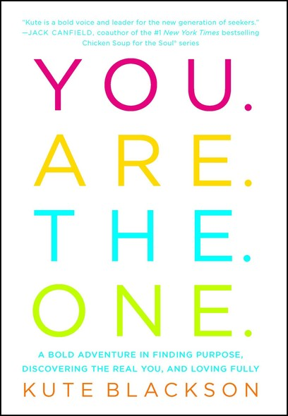 You Are The One : A Bold Adventure in Finding Purpose, Discovering the Real You, and Loving Fully
