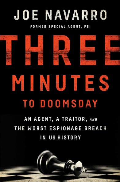 Three Minutes to Doomsday : An Agent, a Traitor, and the Worst Espionage Breach in U.S. History