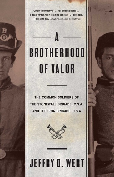 A Brotherhood Of Valor : The Common Soldiers Of The Stonewall Brigade C S A And The Iron Brigade U S A