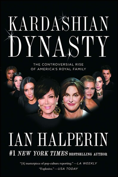 Kardashian Dynasty : The Controversial Rise of America's Royal Family