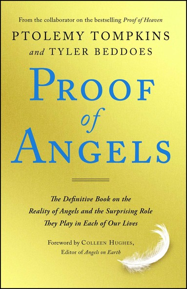 Proof of Angels : The Definitive Book on the Reality of Angels and the Surprising Role They Play in Each of Our Lives