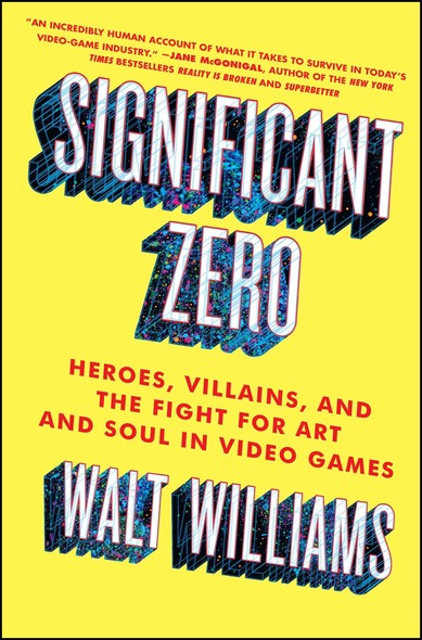 Significant Zero : Heroes, Villains, and the Fight for Art and Soul in Video Games