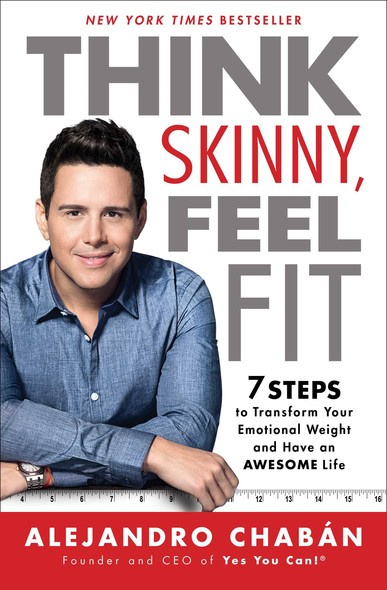 Think Skinny, Feel Fit : 7 Steps to Transform Your Emotional Weight and Have an Awesome Life
