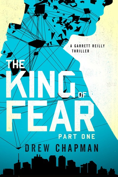 The King of Fear: Part One : A Garrett Reilly Thriller