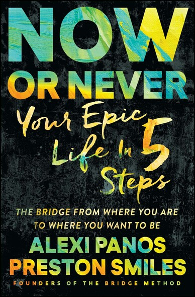 Now or Never : Your Epic Life in 5 Steps