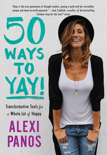 50 Ways to Yay! : Transformative Tools for a Whole Lot of Happy