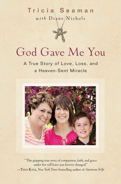 God Gave Me You : A True Story of Love, Loss, and a Heaven-Sent Miracle