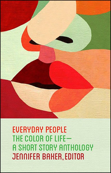 Everyday People : The Color of Life--a Short Story Anthology