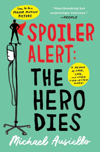 Spoiler Alert: The Hero Dies : A Memoir of Love, Loss, and Other Four-Letter Words