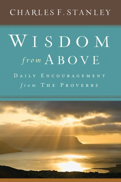 Wisdom from Above : Daily Encouragement from the Proverbs