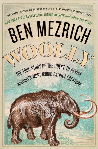 Woolly : The True Story of the Quest to Revive History's Most Iconic Extinct Creature