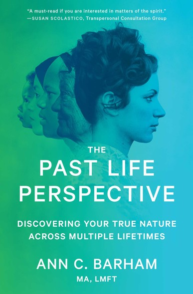 The Past Life Perspective : Discovering Your True Nature Across Multiple Lifetimes
