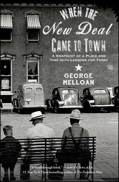 When the New Deal Came to Town : A Snapshot of a Place and Time with Lessons for Today