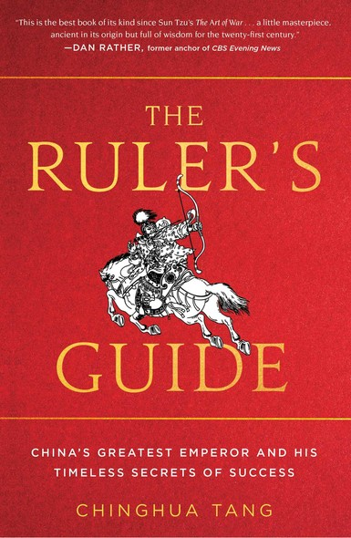 The Ruler's Guide : China's Greatest Emperor and His Timeless Secrets of Success