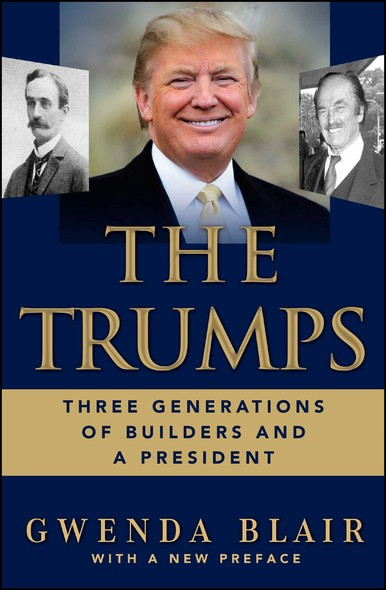 The Trumps : Three Generations of Builders and a Presidential Candidate
