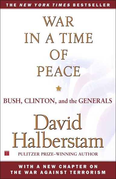 War in a Time of Peace : Bush, Clinton, and the Generals