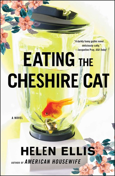 Eating The Cheshire Cat : A Novel