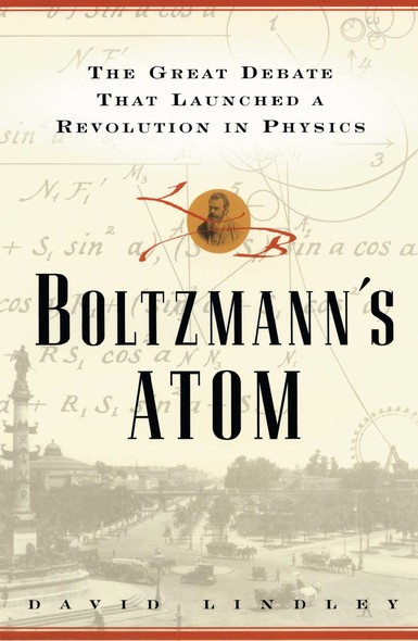 Boltzmanns Atom : The Great Debate That Launched A Revolution In Physics