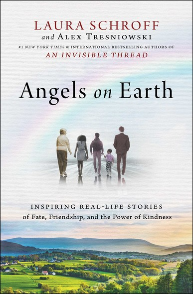 Angels on Earth : Inspiring Real-Life Stories of Fate, Friendship, and the Power of Kindness