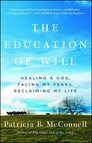 The Education of Will : Healing a Dog, Facing My Fears, Reclaiming My Life