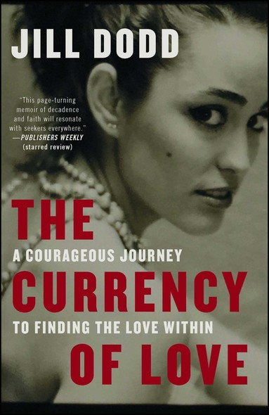 The Currency of Love : A Courageous Journey to Finding the Love Within