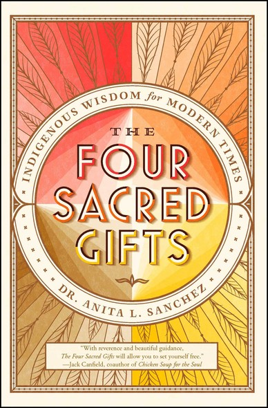 The Four Sacred Gifts : Indigenous Wisdom for Modern Times