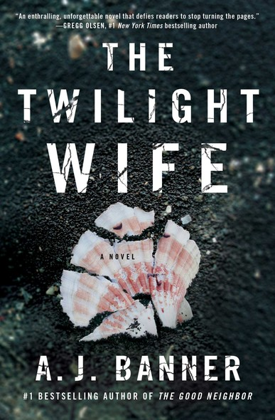 The Twilight Wife : A Psychological Thriller by the Author of The Good Neighbor