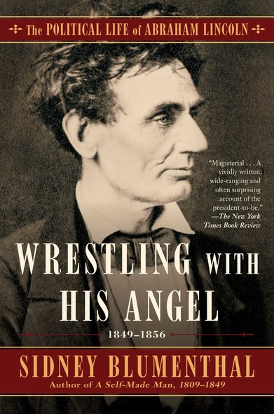 Wrestling With His Angel : The Political Life of Abraham Lincoln Vol. II, 1849-1856