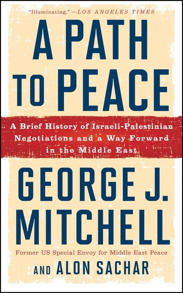 A Path to Peace : A Brief History of Israeli-Palestinian Negotiations and a Way Forward in the Middle East