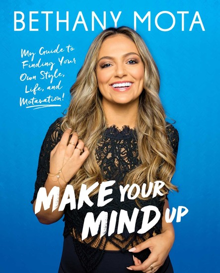 Make Your Mind Up : My Guide to Finding Your Own Style, Life, and Motavation!