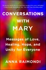 Conversations with Mary : Messages of Love, Healing, Hope, and Unity for Everyone