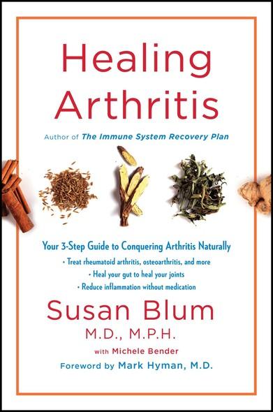 Healing Arthritis : Your 3-Step Guide to Conquering Arthritis Naturally
