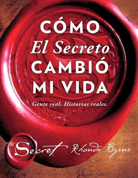 Cómo El Secreto cambió mi vida (How The Secret Changed My Life Spanish edition) : Gente real. Historias reales.