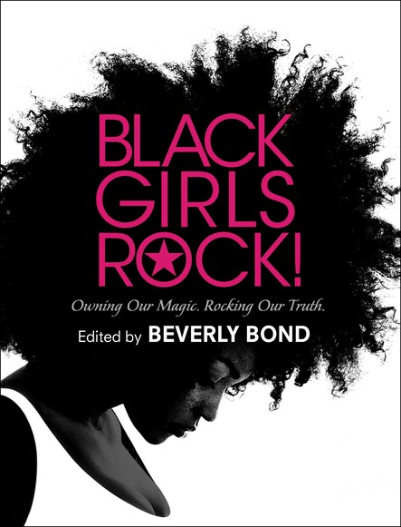 Black Girls Rock! : Owning Our Magic. Rocking Our Truth.