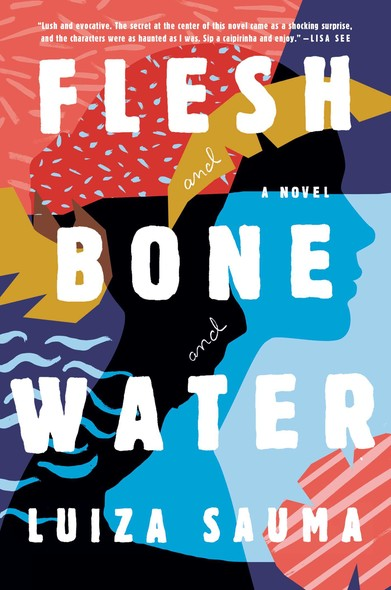 Flesh and Bone and Water : A Novel