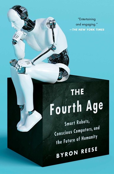 The Fourth Age : Smart Robots, Conscious Computers, and the Future of Humanity