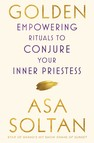 Golden : Empowering Rituals to Conjure Your Inner Priestess