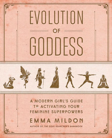 Evolution of Goddess : A Modern Girl's Guide to Activating Your Feminine Superpowers