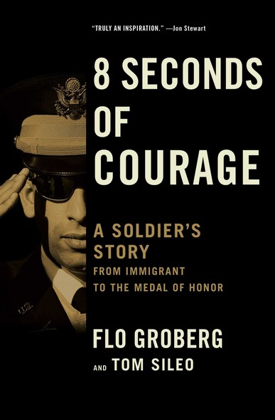8 Seconds of Courage : A Soldier's Story from Immigrant to the Medal of Honor