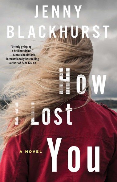 How I Lost You : A Novel