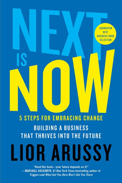 Next Is Now : 5 Steps for Embracing Change—Building a Business that Thrives into the Future