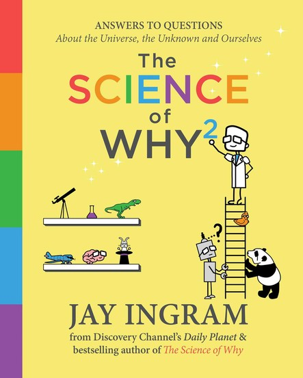 The Science of Why 2 : Answers to Questions About the Universe, the Unknown, and Ourselves